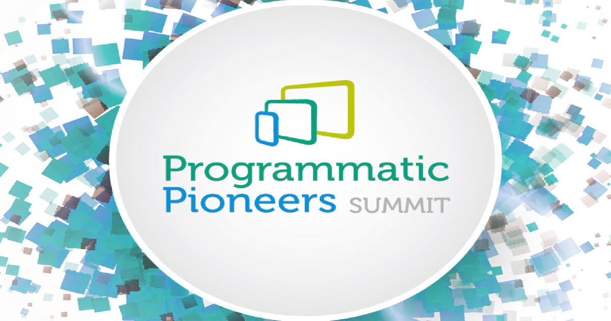 Programmatic Pioneers Summit | May 17-18, 2017 | London, UK
