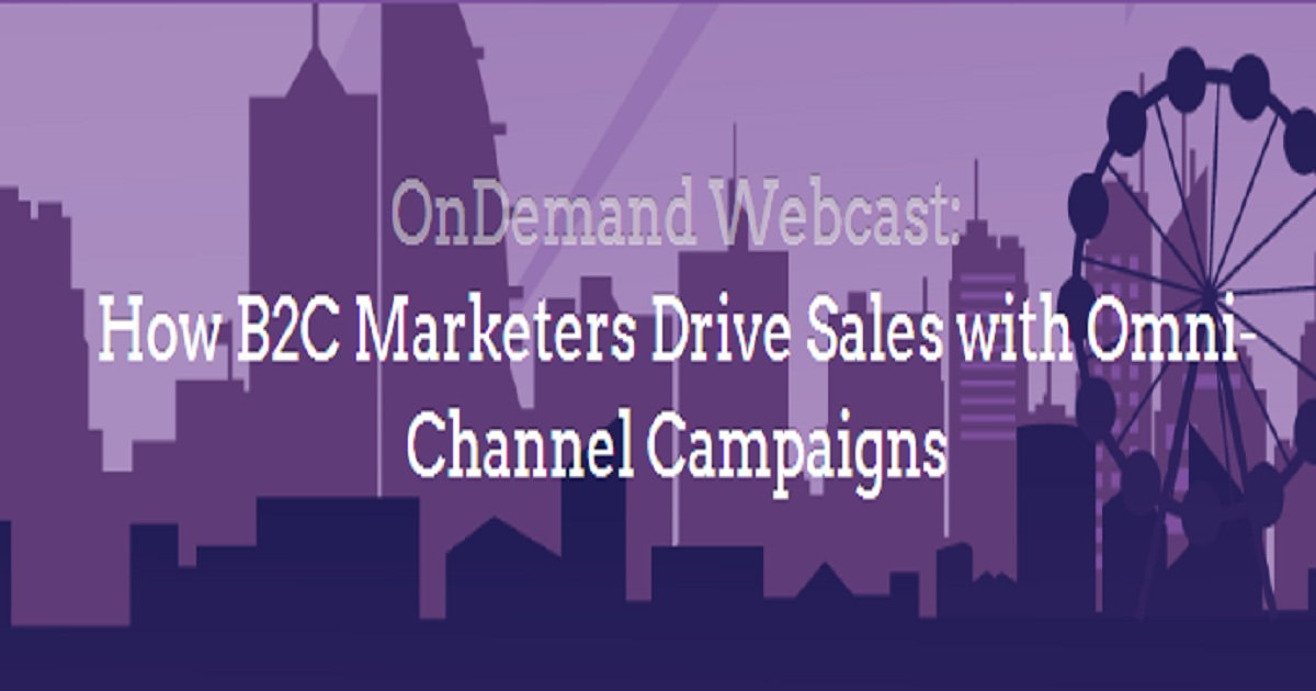 How B2C Marketers Drive Sales with Omni-Channel Campaigns