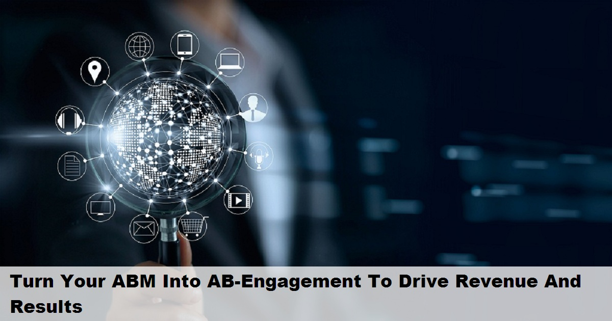 Turn Your ABM Into AB-Engagement To Drive Revenue And Results