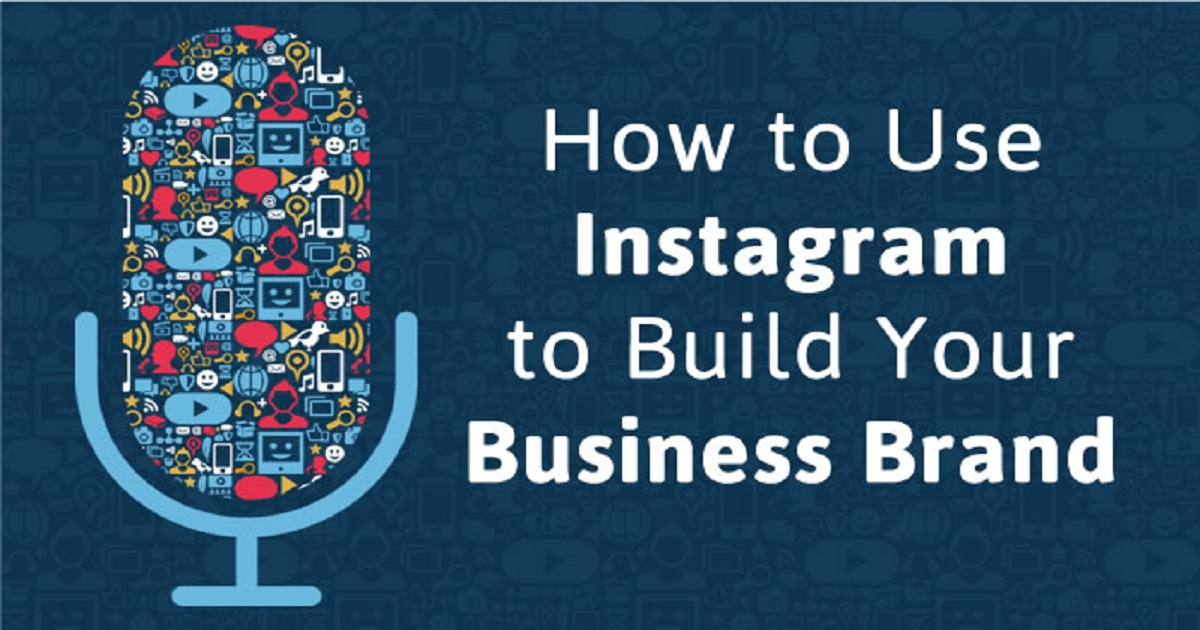 How to Use Instagram to Build Your Business Brand