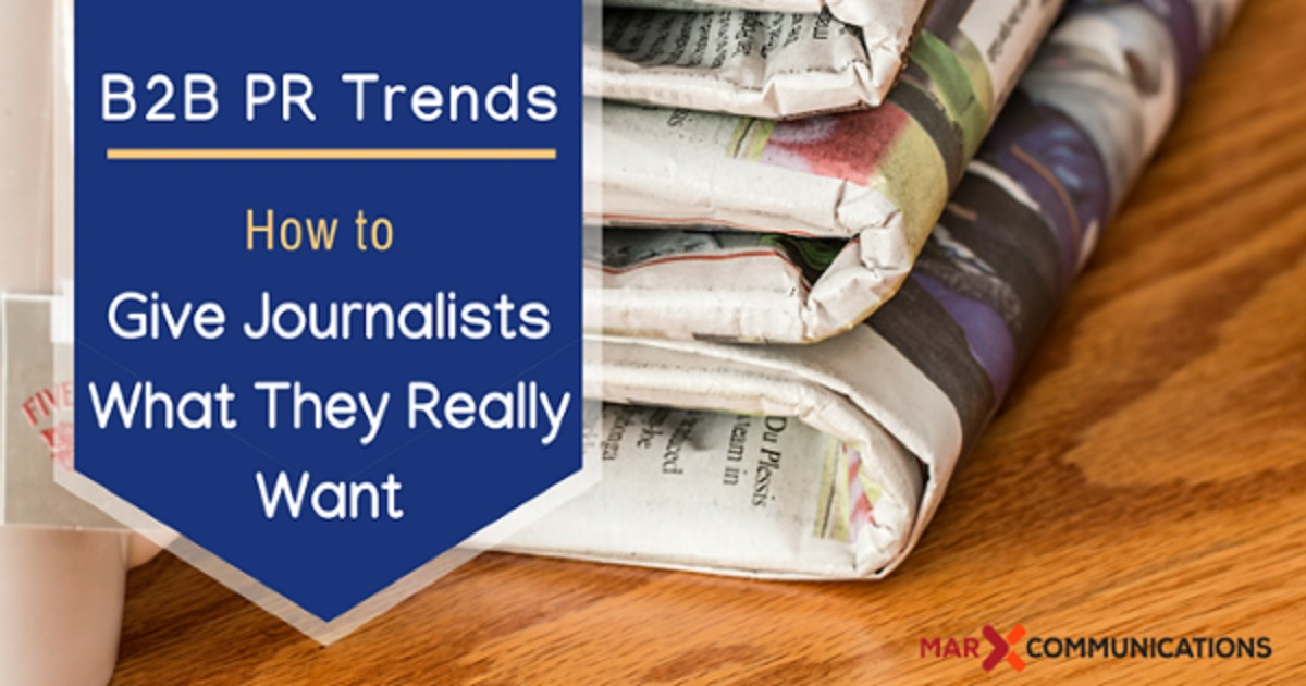 B2B PR Trends: How to Give Journalists What They Really Want