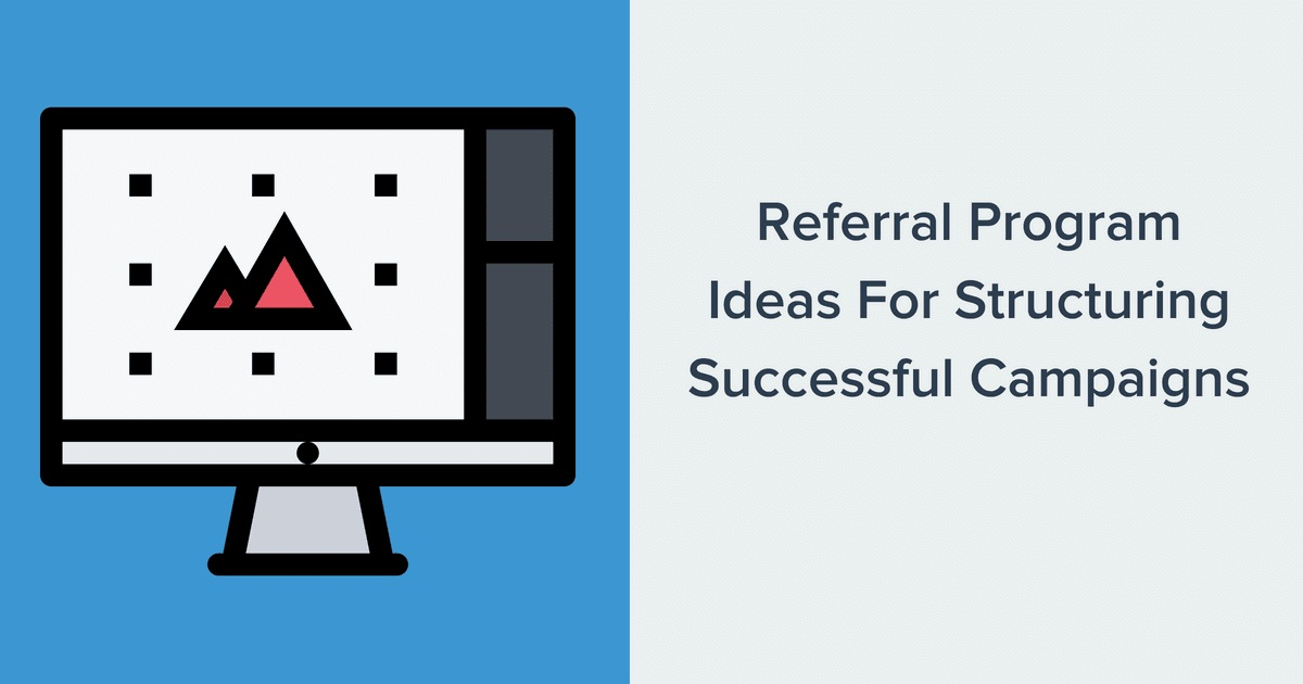 Referral Program Ideas For Structuring Successful Campaigns